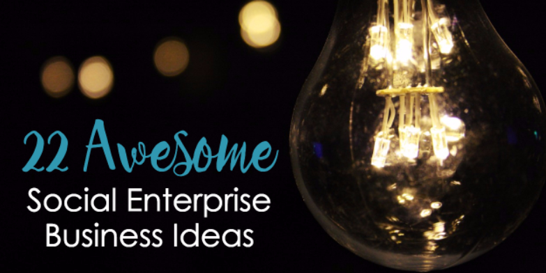 22 Awesome Social Enterprise Ideas and Examples