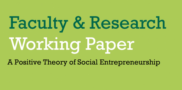 A Positive Theory of Social Entrepreneurship